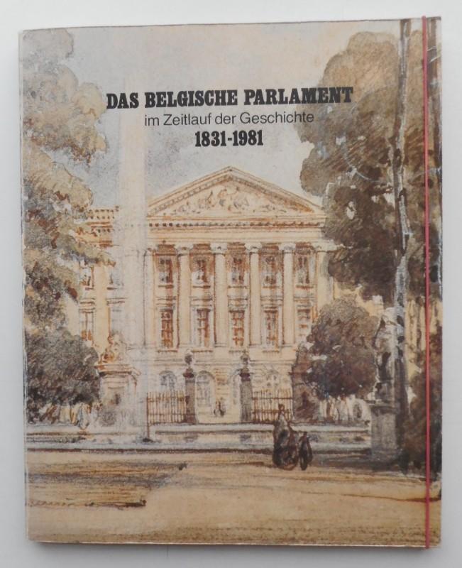 Abgeordnetenkammer und Senat Brüssel (Hg.) Das belgische Parlament im Zeitlauf der Geschichte 1831-1981.