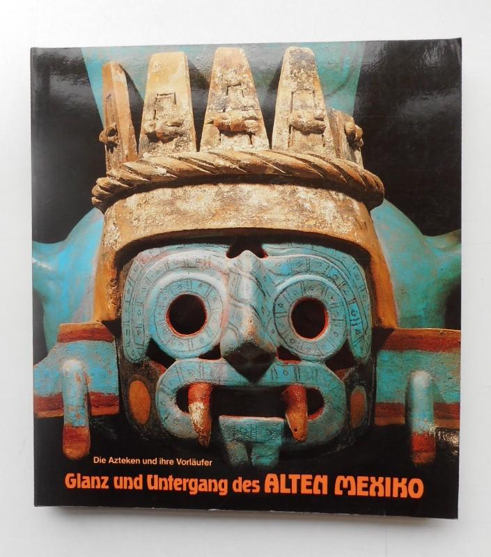   Die Azteken und ihre Vorläufer. Bd. 2: Glanz und Untergang des Alten Mexiko. Katalog-Handbuch. Mit 442 farb. u. 125 s/w-Abb.
