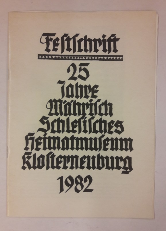 Verein Mährisch-Schlesisches Heimatmuseum (Hg.) 25 Jahre Mährisch-Schlesisches Heimatmuseum Klosterneuburg 1982. Festschrift.