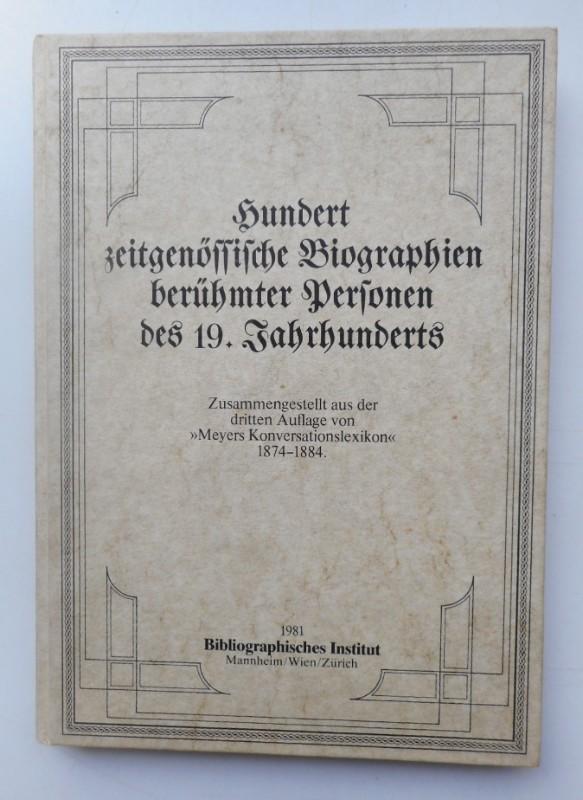 | Hundert zeitgenössische Biographien berühmter Personen des 19. Jahrhunderts. Zusammengestellt aus der 3. Auflage von Meyers Konversationslexikon in 15 Bänden mit 6 Nachtragsbänden 1874-1884.