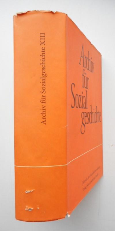 Friedrich-Ebert-Stiftung (Hg.) Archiv für Sozialgeschichte. Jahrbuch der Friedrich-Ebert-Stiftung. Band 13.