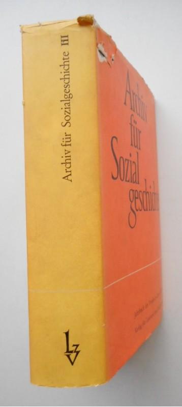 Friedrich-Ebert-Stiftung (Hg.) Archiv für Sozialgeschichte. Jahrbuch der Friedrich-Ebert-Stiftung. Band 3.