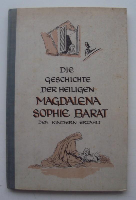 | Die heilige Magdalena Sophie Barat und ihre Stiftung