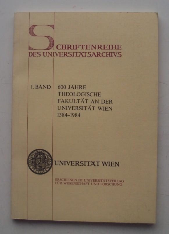 Theolog.Fakultät 600 Jahre Theologische Fakultät an der Universität Wien 1384-1984.