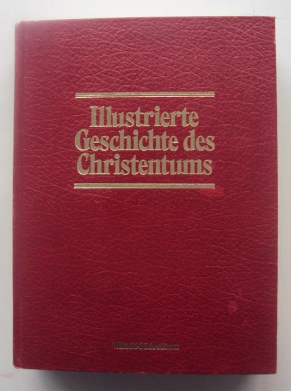 | Illustrierte Geschichte des Christentums. 2000 Jahre Kirchengeschichte in Text und Bild. Dokumente