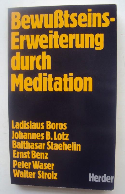 | Bewußtseinserweiterung durch Meditation. Mit Beiträgen von Ladislaus Boros