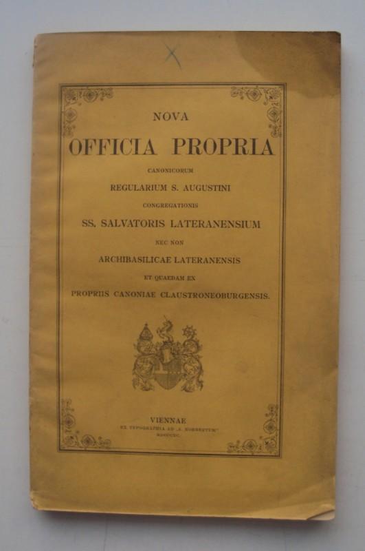 | Nova Officia Propria canonicorum regularium S. Augustini congregationis ss. Salvatoris lateranensium nec non archibasilicae lateranensis et quaedam ex propriis canoniae Claustroneoburgensis.