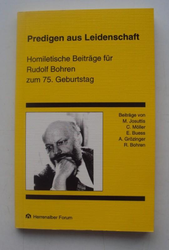 Evangelische Akademie Baden (Hg.) Predigen aus Leidenschaft. Homiletische Beiträge für Rudolf Bohren zum 75. Geburtstag.