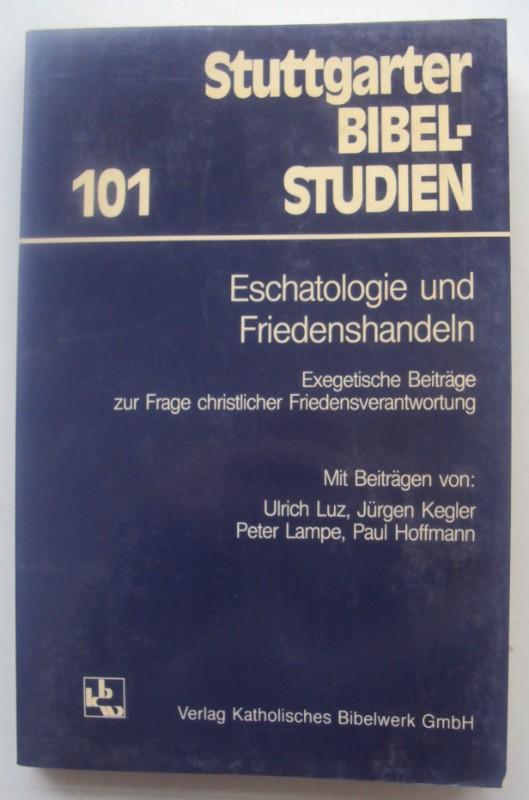   Eschatologie und Friedenshandeln. Exegetische Beiträge zur Frage christlicher Friedensverantwortung. Mit Beiträgen von Ulrich Luz