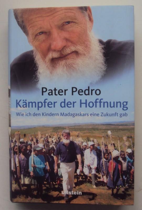 Pater Pedro Kämpfer der Hoffnung. Wie ich den Kindern Madagaskars eine Zukunft gab