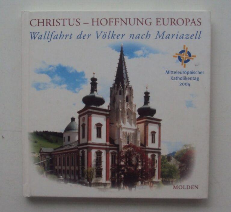 | Christus - Hoffnung Europas. Wallfahrt der Völker nach Mariazell. Mitteleuropäischer Katholikentag 2004.
