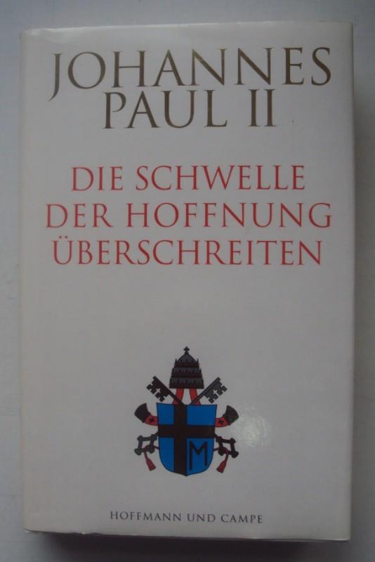 Papst Johannes Paul II. Die Schwelle der Hoffnung überschreiten. Hg. v. Vittorio Messori.