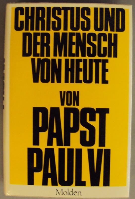 Papst Paul VI. Christus und der Mensch von heute.
