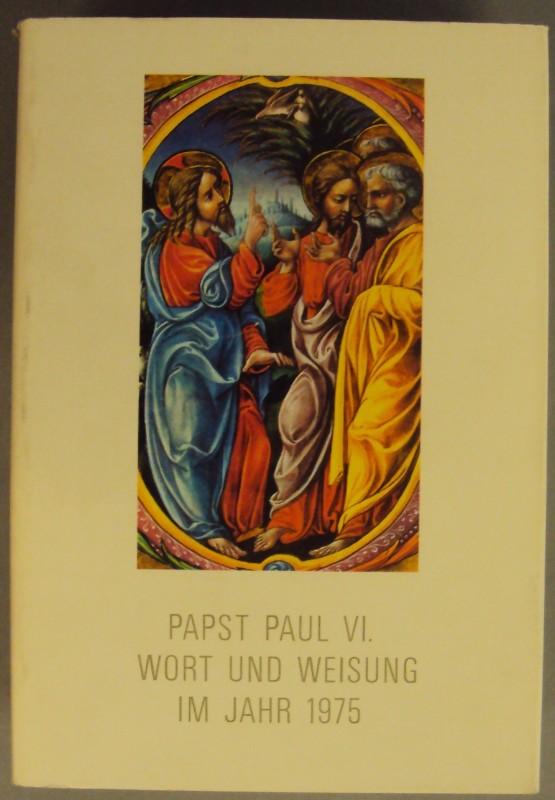 Papst Paul VI. Wort und Weisung im Jahr 1975.