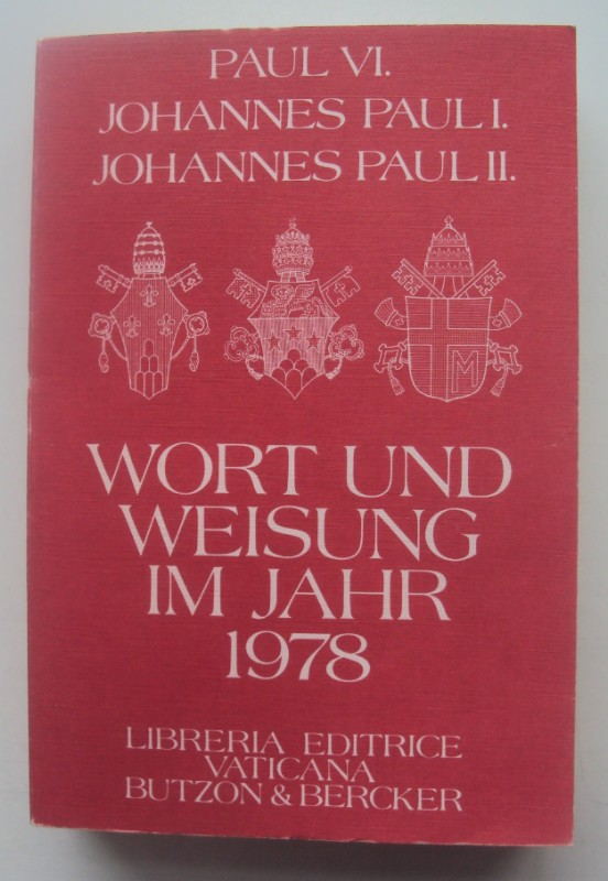 Paul VI. / Johannes Paul I. / Johannes Paul II. Wort und Weisung im Jahr 1978.