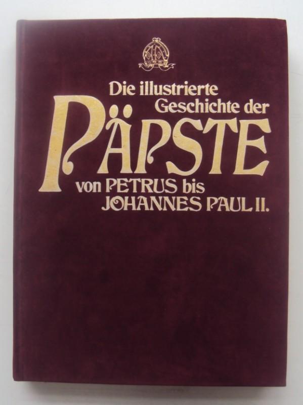 | Die illustrierte Geschichte der Päpste von Petrus bis Johannes Paul II.