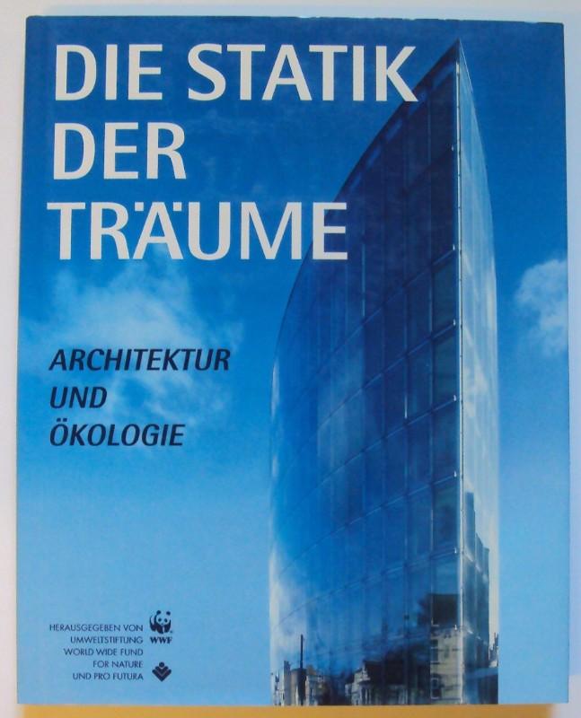 WWF / Pro Futura (Hg.) Die Statik der Träume. Architektur und Ökologie. Mit zahlr. Abb.