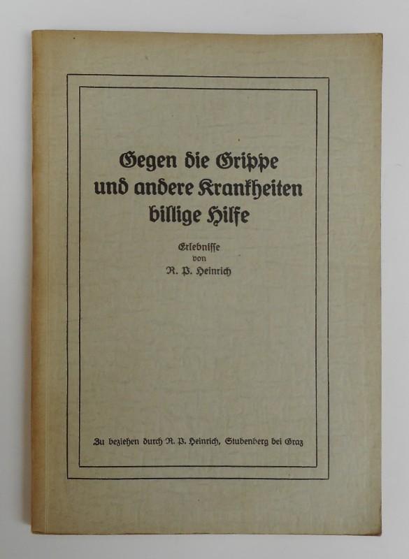 | Gegen die Grippe und andre Krankheiten billige Hilfe. Erlebnisse von R. P. Heinrich.