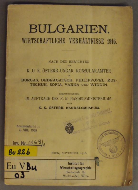 K. K. Österr. Handelsmuseum (Hg.) Bulgarien. Wirtschaftliche Verhältnisse 1916. Nach den Berichten der k. u. k. Österr.-ungar. Konsularämter in Burgas