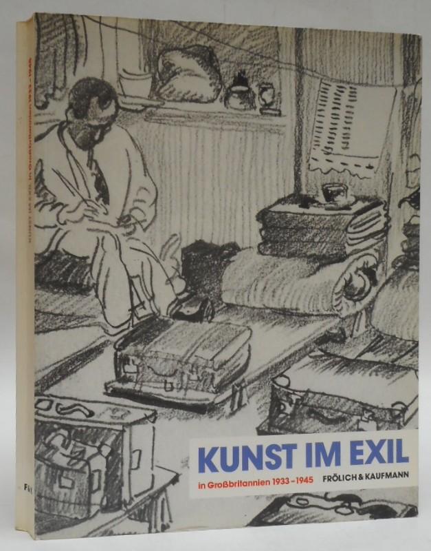 Neue Gesellschaft für Bildende Kunst Berlin Kunst im Exil in Großbritannien 1933-1945. Ausstellungskatalog mit zahlr. s/W-Abb.