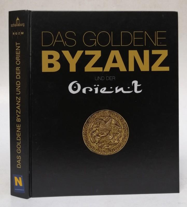 Schallaburg Kulturbetriebsges.m.b.H. / Römisch-Germanisches Zentralmuseum Mainz Das Goldene Byzanz und der Orient. Ausstellungskatalog mit zahlr. Abb.