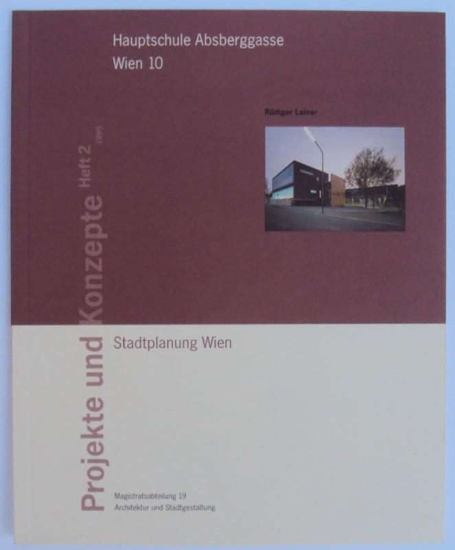 Stadtplanung Wien (Hg.) Hauptschule Absberggasse. Wien 10