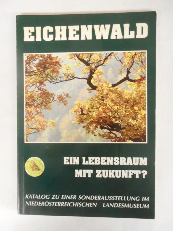 | Eichenwald. Ein Lebensraum mit Zukunft? Katalog des NÖ Landesmuseums