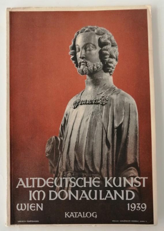| Altdeutsche Kunst im Donauland. 24. Juni - 15. Oktober 1939