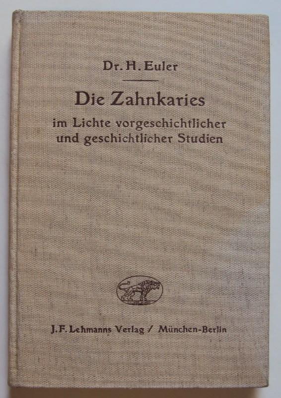 Christophersen / Euler / Euler-Werner / Greth / Greve / Kraus / Mohaupt Die Zahnkaries im Lichte vorgeschichtlicher und geschichtlicher Studien. Mit einer Schluß-Zusammenfassung von H. Euler. Mit zahlr. Abb.