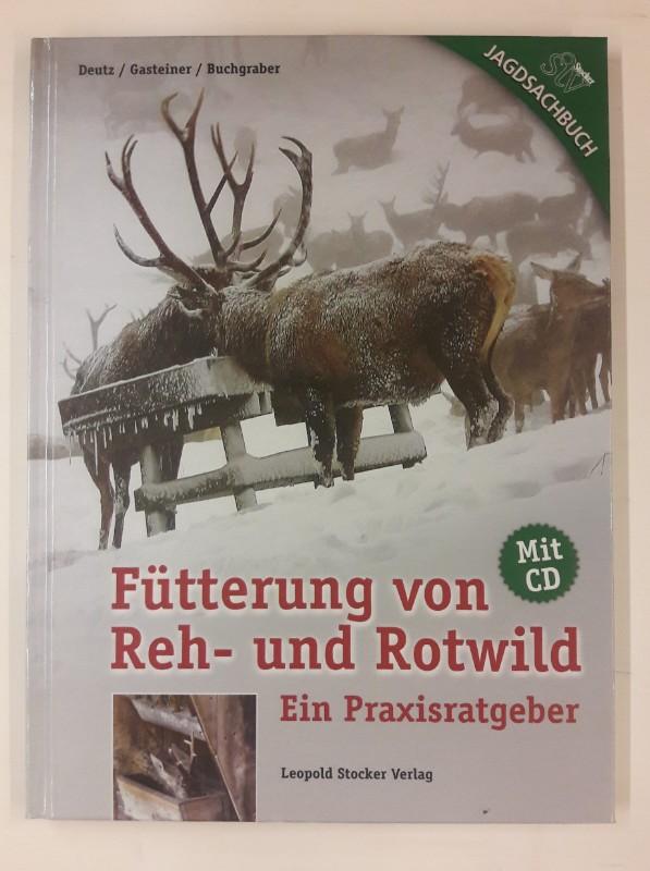 Deutz / Gasteiner / Buchgraber Fütterung von Reh- und Rotwild. Ein Praxisratgeber. Mit CD.