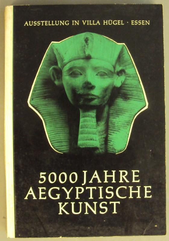   5000 Jahre Aegyptische Kunst. Ausstellungskatalog.