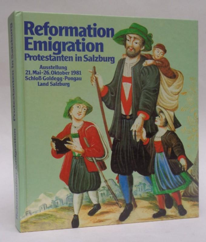 | Reformation - Emigration. Protestanten in Salzburg. Ausstellungskatalog zur Ausstellung 21.Mai - 26.Oktober 1981 im Schloß Goldegg