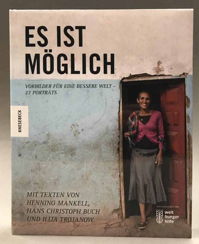 Welthungerhilfe (Hrg) Es ist Möglich. Vorbilder für eine bessere Welt - 25 Porträts. Mit Texten von Henning Mankell