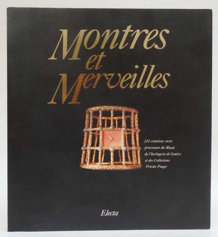   Montres et Merveilles. 200 créations rares provenant du Musée de l'horlogerie de Genève et des Collections Privées Piaget. Avec beaucoup illustrations