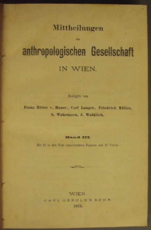 | Mittheilungen der anthropologischen Gesellschaft in Wien. Bd. III. Mit 21 in den Text eingedruckten Figuren und 13 Tafeln