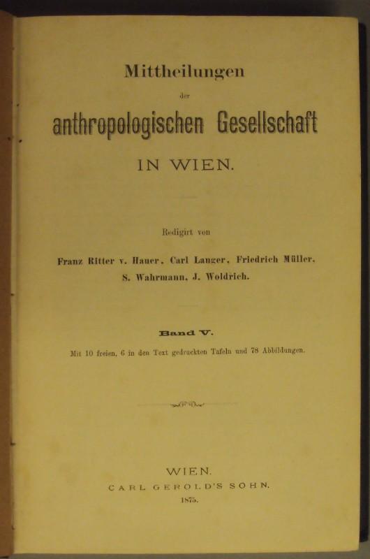 | Mittheilungen der anthropologischen Gesellschaft in Wien. Bd. V. Mit 10 freien