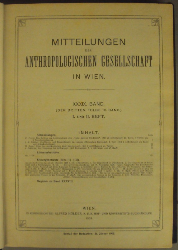 | Mitteilungen der Anthropologischen Gesellschaft in Wien. XXXIX. Bd. (Der dritten Folge IX. Bd.) I. u. II. Heft. Inkl. Sitzungsberichte Jg. 1908-1909 u. Register zu Bd. XXXVIII. Mit zahlr. Abb.