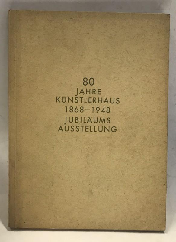 Wiener Künstlerhaus (Hrg.) 80 Jahre Künstlerhaus. Jubiläums-Ausstellung anlässlich der Schlussteinlegung 1868. Unter dem Ehrenschutz von Dr. Karl Renner. 14. Mai bis 1. August 1948.