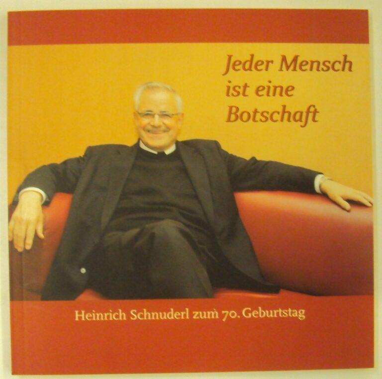 Bischöfliches Pastoralamt der Diözese Graz-Seckau (Hg.) Jeder Mensch ist eine Botschaft. Heinrich Schnuderl zum 70. Geburtstag