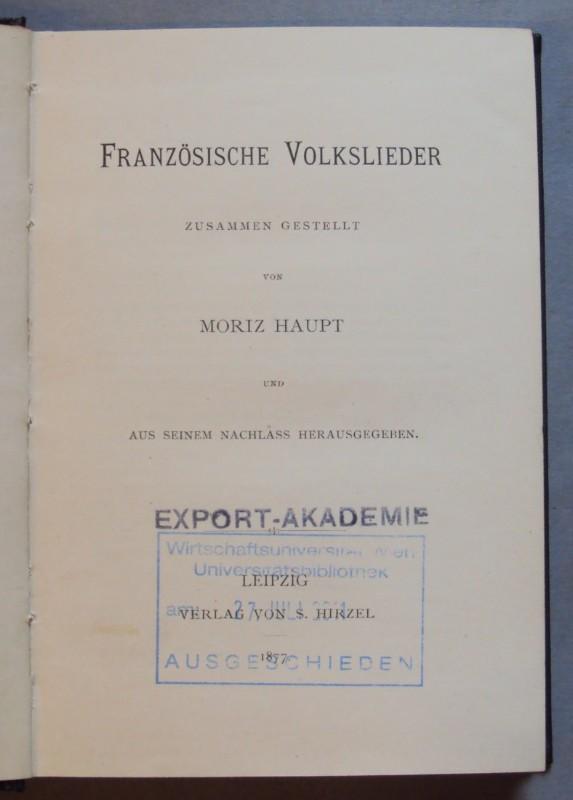 | Französische Volkslieder. Zusammen gestellt von Moriz Haupt und aus seinem Nachlaß herausgegeben.