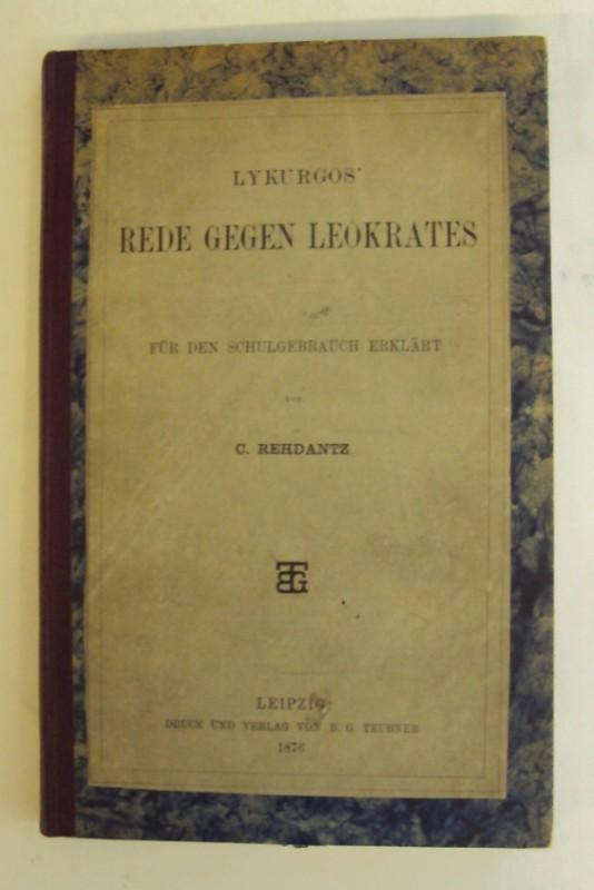 Lykurgos Rede gegen Leokrates. Für den Schulgebrauch erklärt von C. Rehdantz.