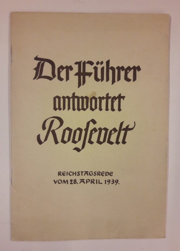 | Der Führer antwortet Roosevelt. Reichstagsrede vom 28. April 1939.