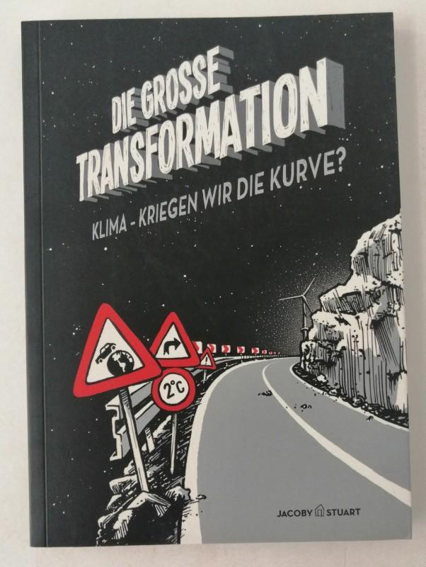 | Die große Transformation. Klima - Kriegen wir die Kurve?
