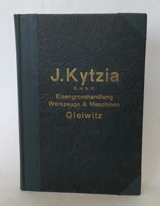   J. Kytzia G.m.b.H. Eisen-Großhandlung: Werkzeuge / Maschinen. Gleiwitz. Mit zahlreichen Abbildungen.