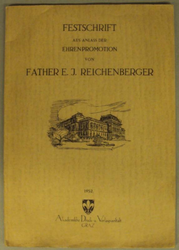 Reichenberger E.J. Festschrift Festschrift aus Anlaß der Ehrenpromotion von Father E. J. Reichenberger am 7. Juni 1952 an der Karl-Franzens-Universität in Graz. Mit Front