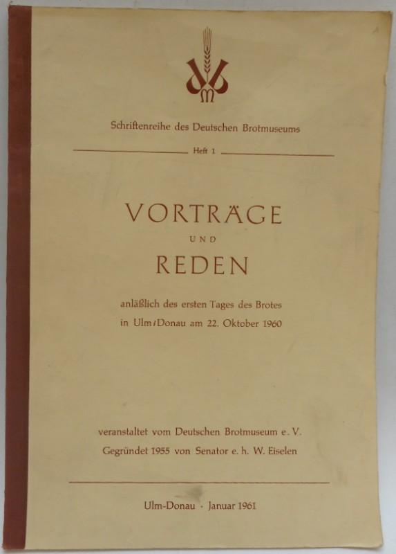   Vorträge und Reden anläßlich des ersten Tages des Brotes in Ulm/Donau am 22. Oktober 1960