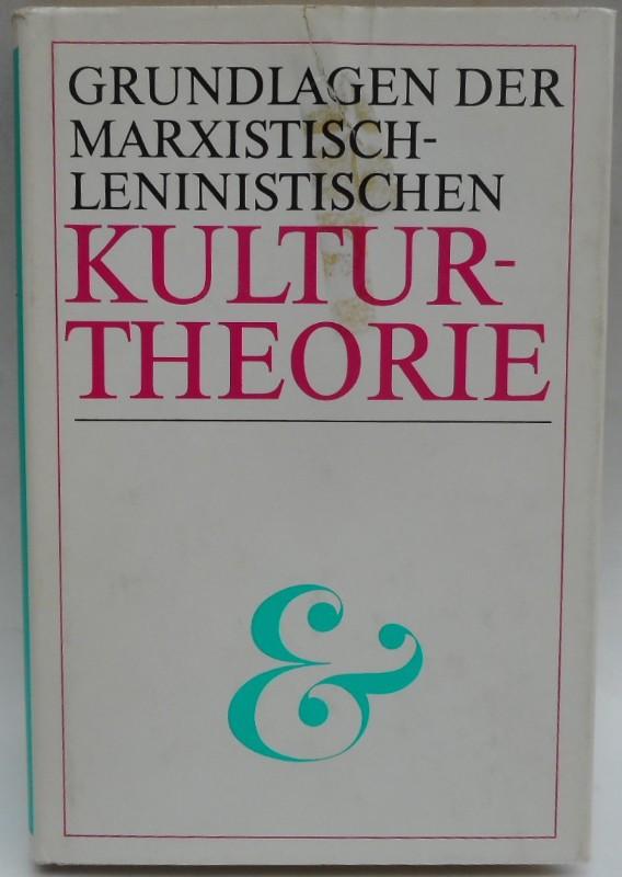   Grundlagen der marxistisch-leninistischen Kulturtheorie.