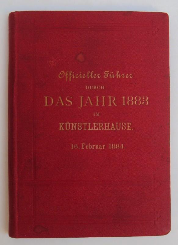   Officieller Führer durch das Jahr 1883 im Künstlerhause. 16. Februar 1884. Mit zahlr. Abb.