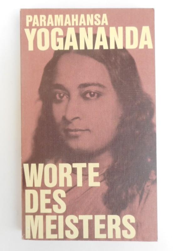 Paramahansa Yogananda Worte des Meisters. Inspirierende Ratschläge an seine Jünger