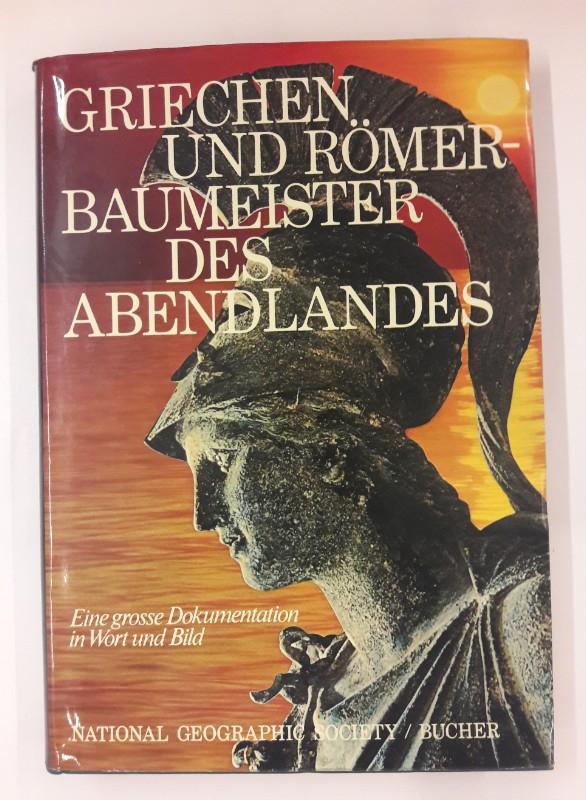 div. Autoren Griechen und Römer - Baumeister des Abendlandes. Eine grosse Dokumentation in Wort und Bild. National Geographic Society.